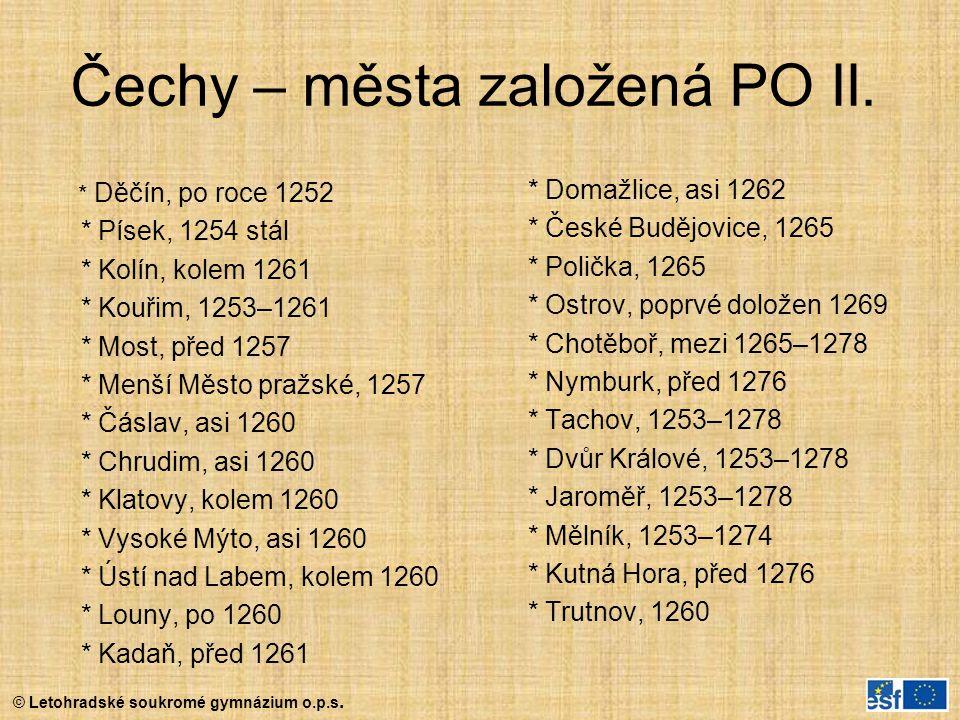 © Letohradské soukromé gymnázium o.p.s. Čechy – města založená PO II. * Děčín, po roce 1252 * Písek, 1254 stál * Kolín, kolem 1261 * Kouřim, 1253–1261