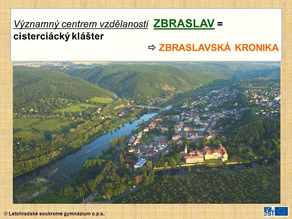 © Letohradské soukromé gymnázium o.p.s. Významný centrem vzdělanosti ZBRASLAV = cisterciácký klášter  ZBRASLAVSKÁ KRONIKA