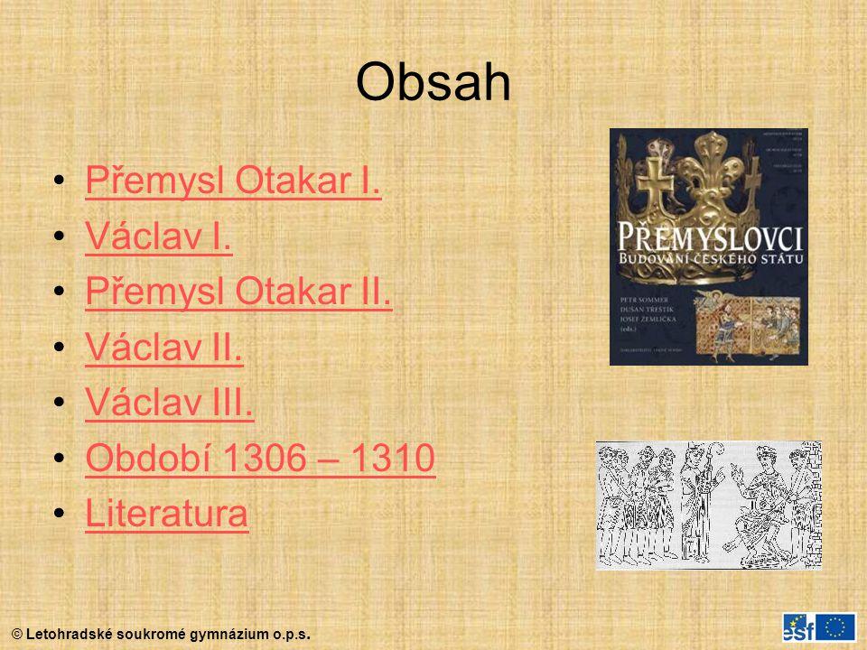 Obsah Přemysl Otakar I. Václav I. Přemysl Otakar II. Václav II. Václav III. Období 1306 – 1310 Literatura