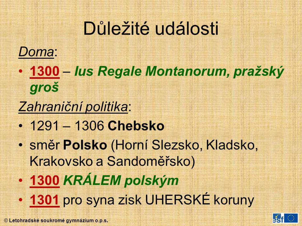 Důležité události Doma: 1300 – Ius Regale Montanorum, pražský groš Zahraniční politika: 1291 – 1306 Chebsko směr Polsko (Horní Slezsko, Kladsko, Krako