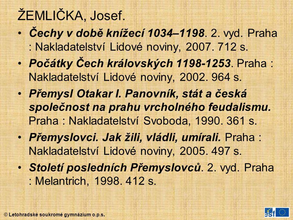© Letohradské soukromé gymnázium o.p.s. ŽEMLIČKA, Josef. Čechy v době knížecí 1034–1198. 2. vyd. Praha : Nakladatelství Lidové noviny, 2007. 712 s. Po