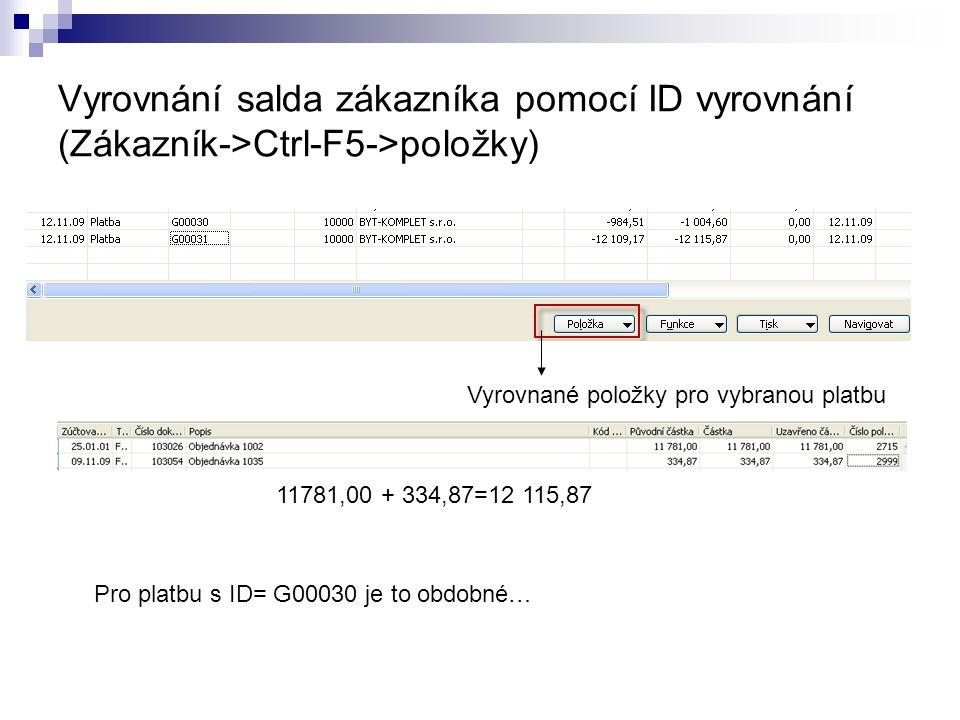 Vyrovnání salda zákazníka pomocí ID vyrovnání (Zákazník->Ctrl-F5->položky) Vyrovnané položky pro vybranou platbu 11781,00 + 334,87=12 115,87 Pro platbu s ID= G00030 je to obdobné…