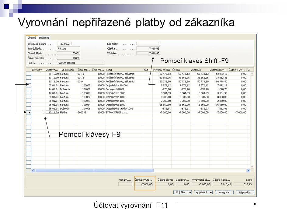 Vyrovnání nepřiřazené platby od zákazníka Účtovat vyrovnání F11 Pomocí klávesy F9 Pomocí kláves Shift -F9