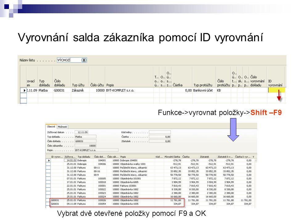 Vyrovnání salda zákazníka pomocí ID vyrovnání Funkce->vyrovnat položky->Shift –F9 Vybrat dvě otevřené položky pomocí F9 a OK