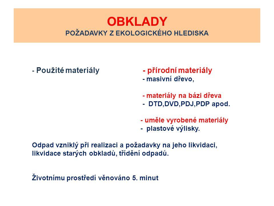 OBKLADY POŽADAVKY Z EKOLOGICKÉHO HLEDISKA - Použité materiály - přírodní materiály - masivní dřevo, - materiály na bázi dřeva - DTD,DVD,PDJ,PDP apod.