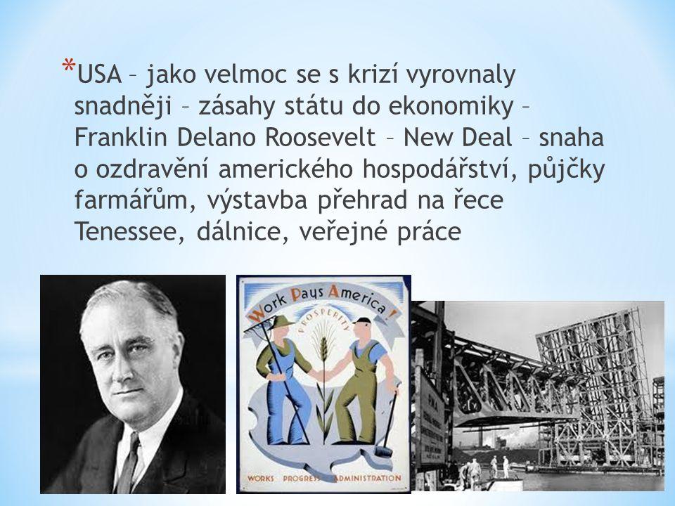 * USA – jako velmoc se s krizí vyrovnaly snadněji – zásahy státu do ekonomiky – Franklin Delano Roosevelt – New Deal – snaha o ozdravění amerického ho
