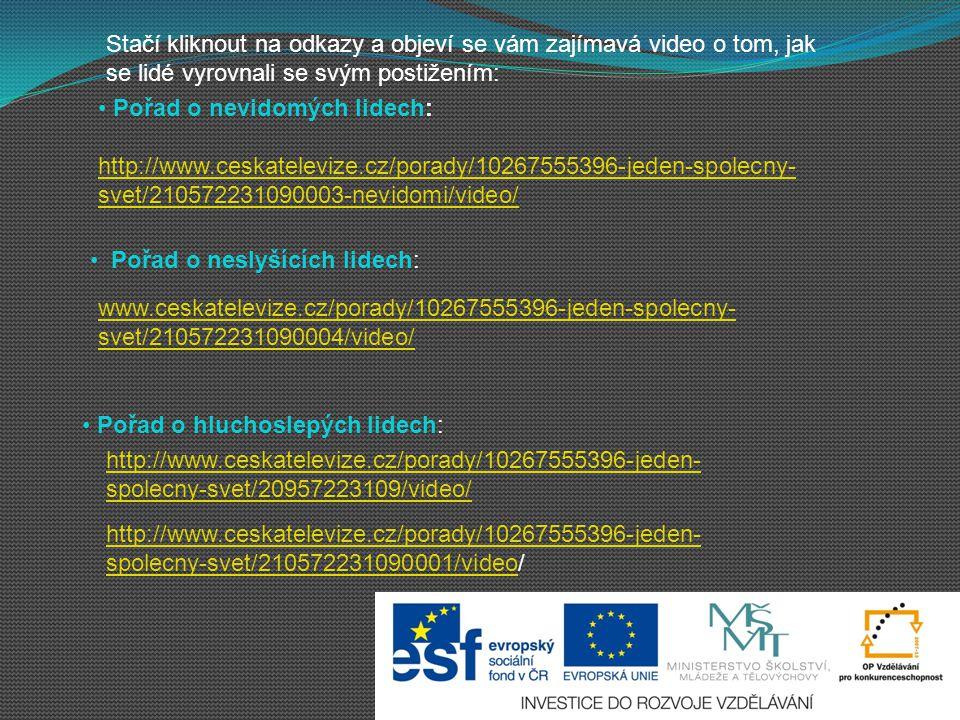 Pořad o nevidomých lidech: http://www.ceskatelevize.cz/porady/10267555396-jeden-spolecny- svet/210572231090003-nevidomi/video/ Pořad o neslyšících lid