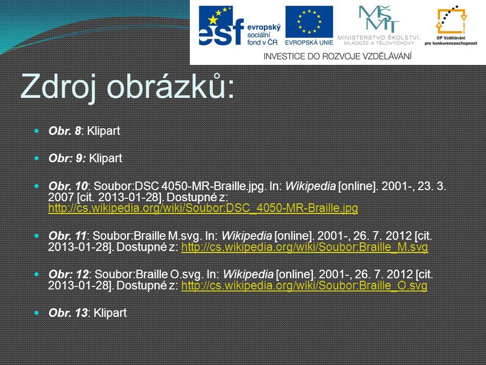 Zdroj obrázků: Obr. 8: Klipart Obr: 9: Klipart Obr. 10: Soubor:DSC 4050-MR-Braille.jpg. In: Wikipedia [online]. 2001-, 23. 3. 2007 [cit. 2013-01-28].