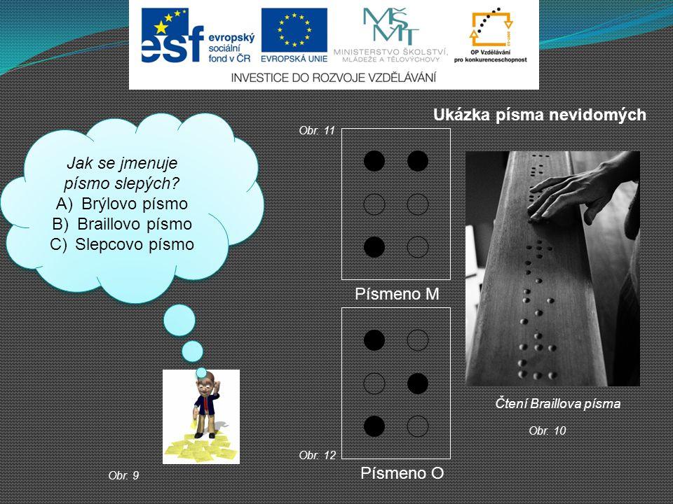 Jak se jmenuje písmo slepých? A)Brýlovo písmo B)Braillovo písmo C)Slepcovo písmo Jak se jmenuje písmo slepých? A)Brýlovo písmo B)Braillovo písmo C)Sle