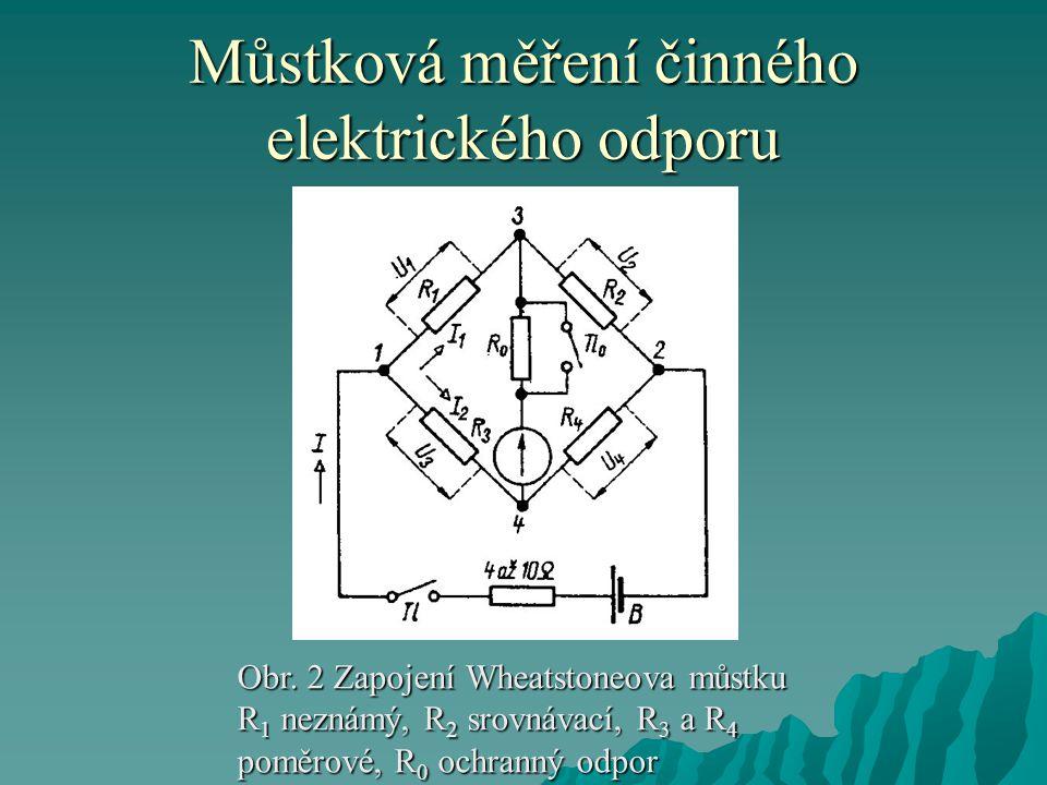 Můstková měření činného elektrického odporu Obr.