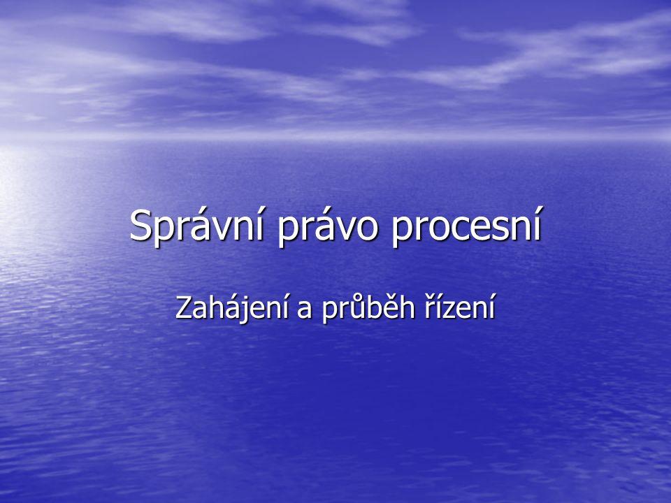 Správní právo procesní Zahájení a průběh řízení