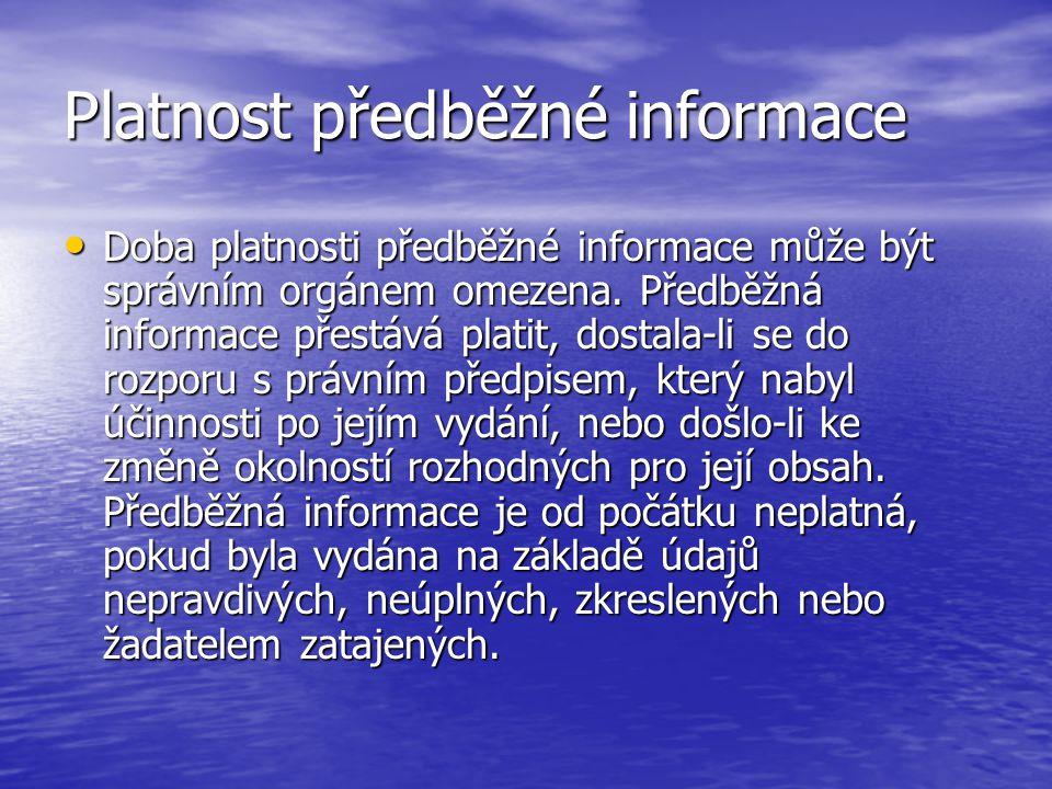 Platnost předběžné informace Doba platnosti předběžné informace může být správním orgánem omezena. Předběžná informace přestává platit, dostala-li se