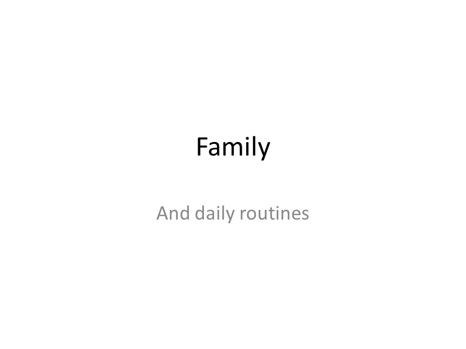 Family And daily routines
