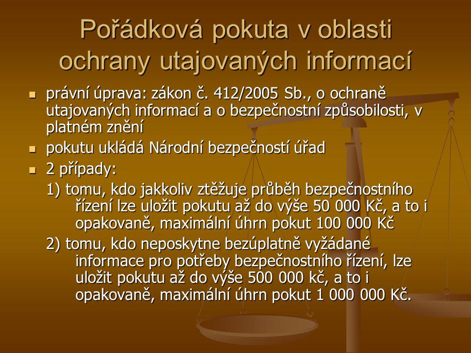 Pořádková pokuta v oblasti ochrany utajovaných informací právní úprava: zákon č. 412/2005 Sb., o ochraně utajovaných informací a o bezpečnostní způsob