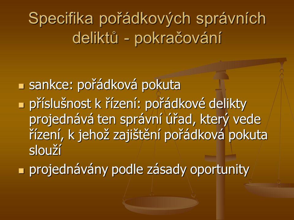 Specifika pořádkových správních deliktů - pokračování sankce: pořádková pokuta sankce: pořádková pokuta příslušnost k řízení: pořádkové delikty projed