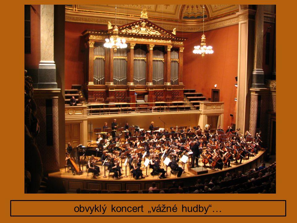 """obvyklý koncert """"vážné hudby …"""