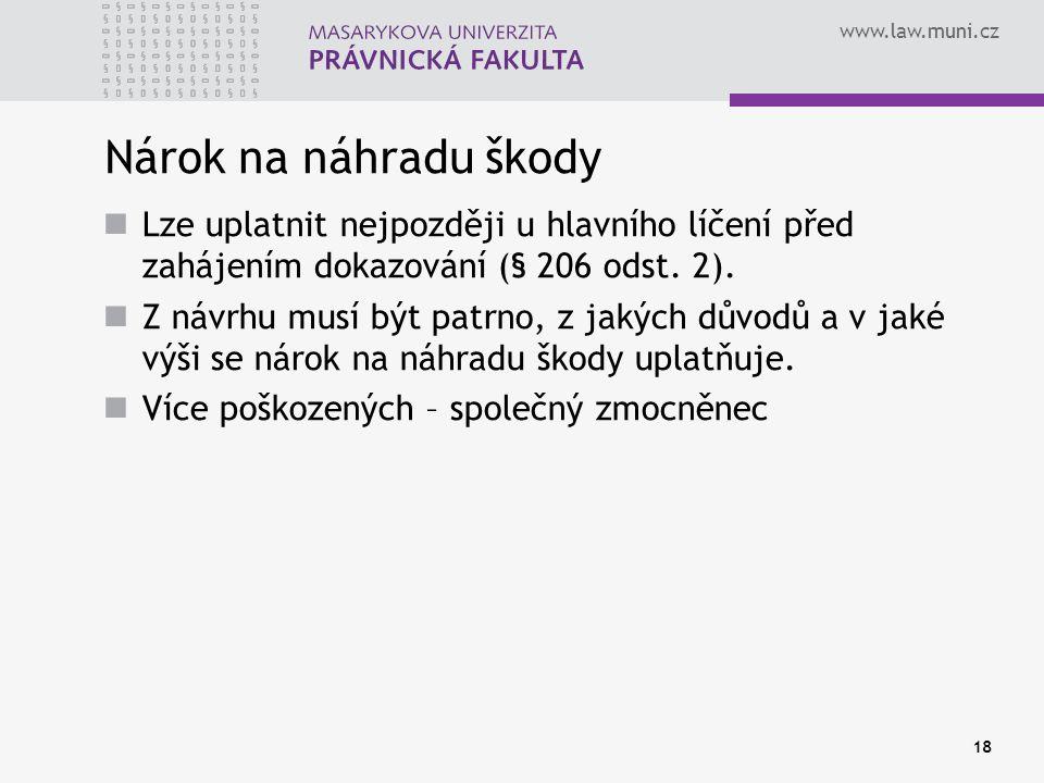 www.law.muni.cz Nárok na náhradu škody Lze uplatnit nejpozději u hlavního líčení před zahájením dokazování (§ 206 odst.