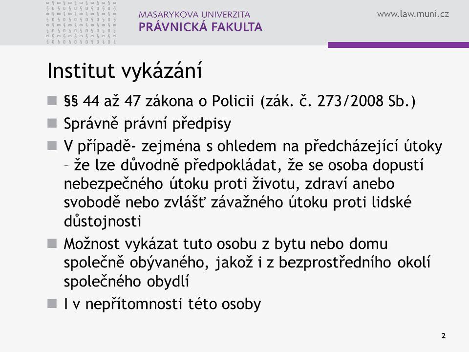 www.law.muni.cz 2 Institut vykázání §§ 44 až 47 zákona o Policii (zák.