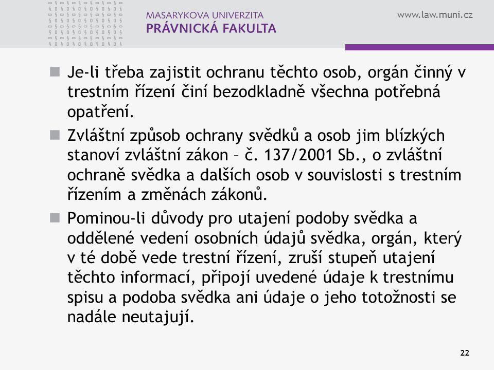 www.law.muni.cz Je-li třeba zajistit ochranu těchto osob, orgán činný v trestním řízení činí bezodkladně všechna potřebná opatření.