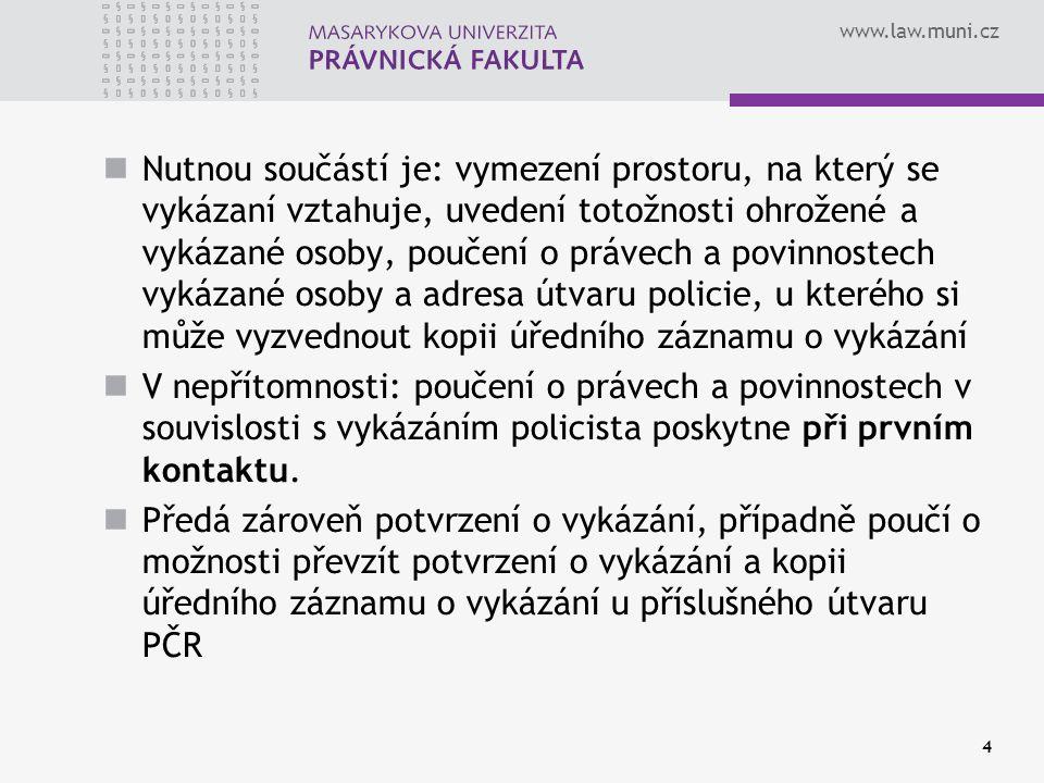 www.law.muni.cz Nesouhlas povinné osoby či nesprávnost postupu Možnost podat námitky proti vykázání, a to až do 3 dnů od převzetí potvrzení o vykázání – ústně nebo písemně Námitky se podají krajskému ředitelství – podle místa vykázání Shledá-li příslušné krajské ředitelství, že podmínky pro vykázání nebyly splněny, vykázání ukončí a o této skutečnosti vyrozumí ohroženou a vykázanou osobu bez zbytečného odkladu 5