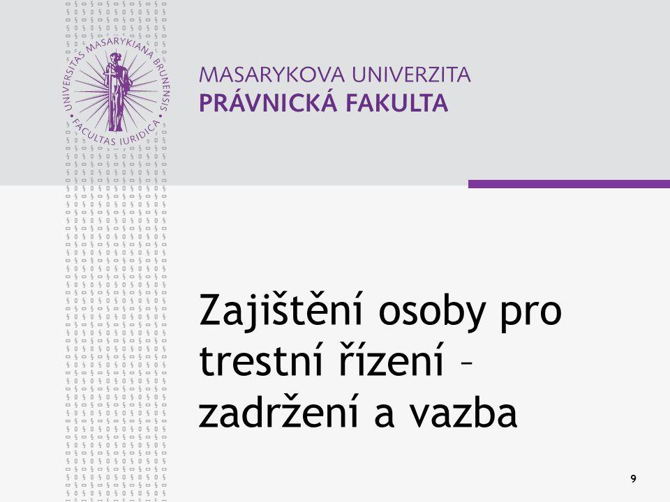 www.law.muni.cz 10 Zadržení podezřelého/obviněného Princip ultima ratio, zásada subsidiarity trestní represe Zadržení podezřelého při spáchání trestného činu FO, policií Zadržení obviněného Limity zadržení – 48 hod., 24 hod.