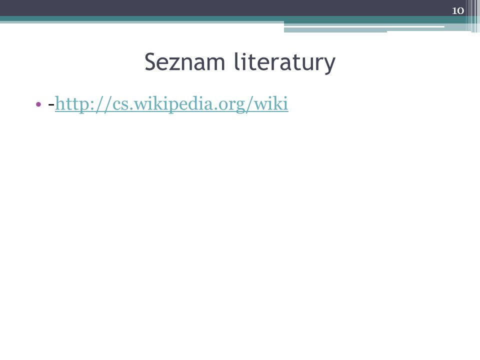 Seznam literatury -http://cs.wikipedia.org/wikihttp://cs.wikipedia.org/wiki 10