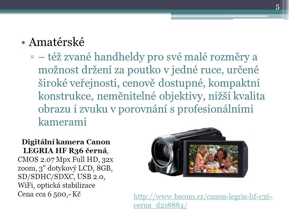 Amatérské ▫– též zvané handheldy pro své malé rozměry a možnost držení za poutko v jedné ruce, určené široké veřejnosti, cenově dostupné, kompaktní ko