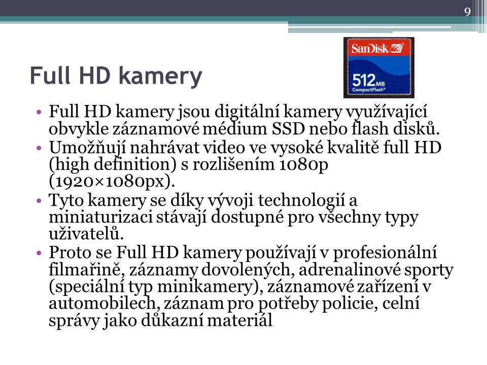 Full HD kamery Full HD kamery jsou digitální kamery využívající obvykle záznamové médium SSD nebo flash disků. Umožňují nahrávat video ve vysoké kvali
