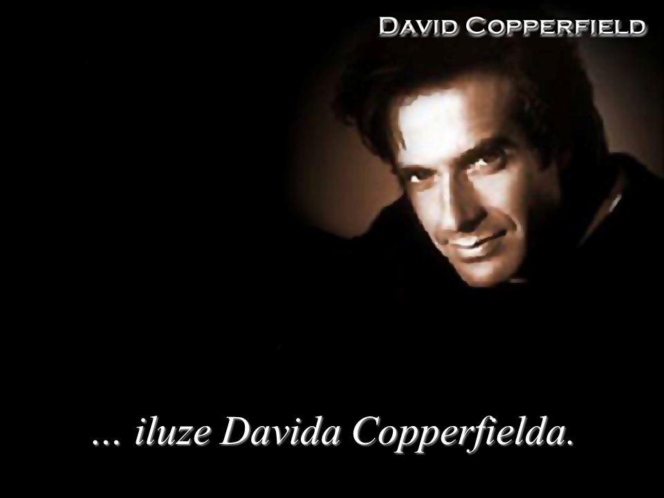 … iluze Davida Copperfielda.