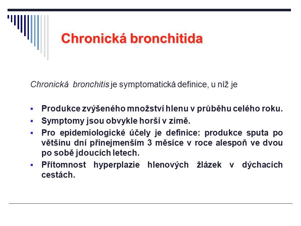 Chronická bronchitida Chronická bronchitis je symptomatická definice, u níž je  Produkce zvýšeného množství hlenu v průběhu celého roku.  Symptomy j