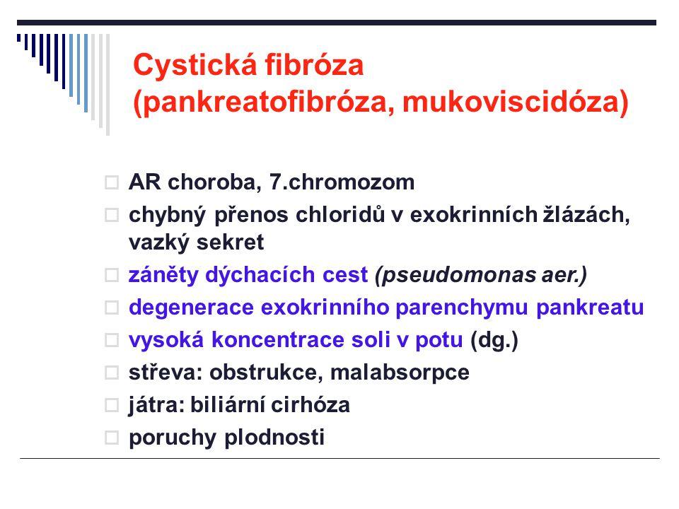 Cystická fibróza (pankreatofibróza, mukoviscidóza)  AR choroba, 7.chromozom  chybný přenos chloridů v exokrinních žlázách, vazký sekret  záněty dýc