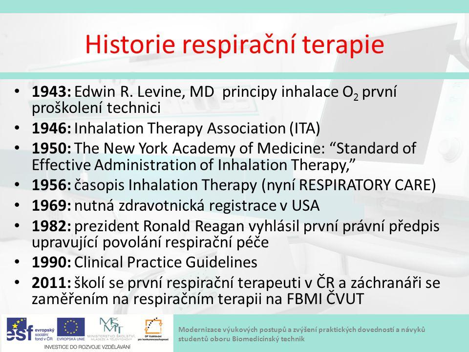 Modernizace výukových postupů a zvýšení praktických dovedností a návyků studentů oboru Biomedicínský technik Historie respirační terapie 1943: Edwin R