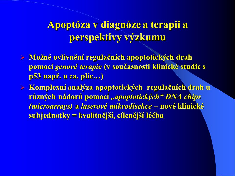 Apoptóza v diagnóze a terapii a perspektivy výzkumu  Možné ovlivnění regulačních apoptotických drah pomocí genové terapie (v současnosti klinické studie s p53 např.
