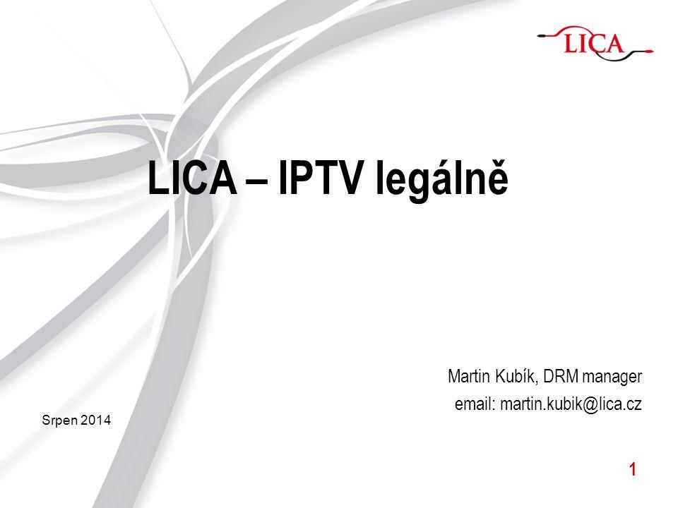 1 LICA – IPTV legálně Martin Kubík, DRM manager email: martin.kubik@lica.cz Srpen 2014