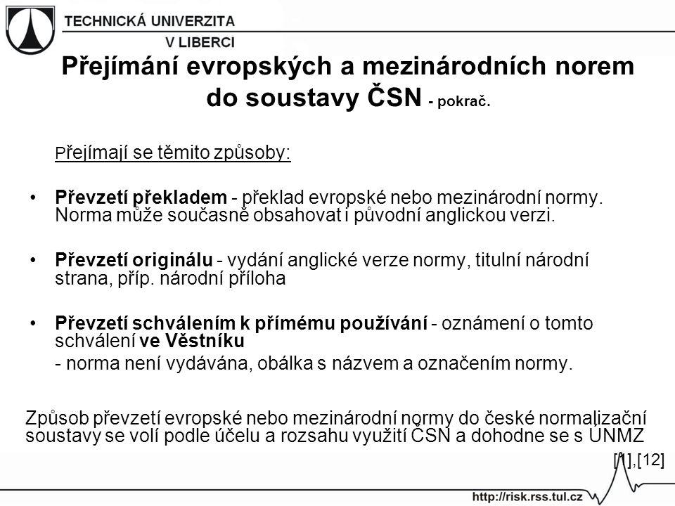 Způsob převzetí evropské nebo mezinárodní normy do české normalizační soustavy se volí podle účelu a rozsahu využití ČSN a dohodne se s ÚNMZ P řejímaj