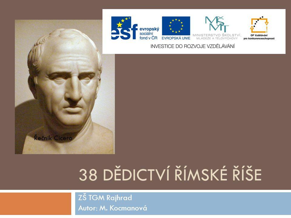 38 DĚDICTVÍ ŘÍMSKÉ ŘÍŠE ZŠ TGM Rajhrad Autor: M. Kocmanová Řečník Cicero
