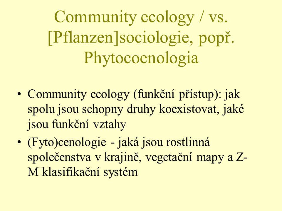 Community ecology / vs. [Pflanzen]sociologie, popř. Phytocoenologia Community ecology (funkční přístup): jak spolu jsou schopny druhy koexistovat, jak