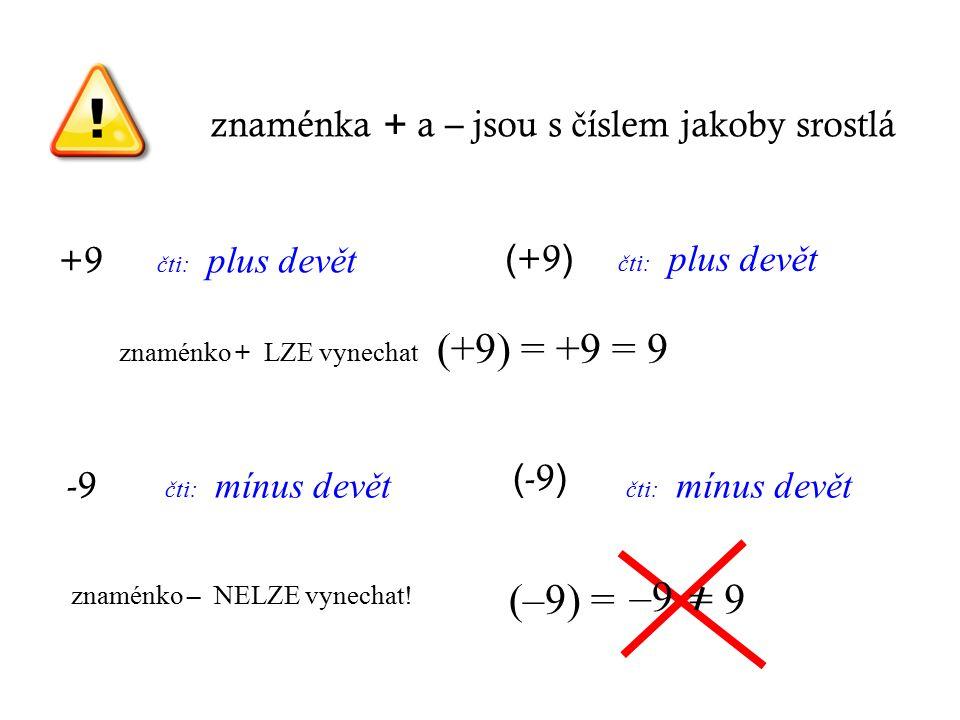 -9 znaménka + a – jsou s č íslem jakoby srostlá čti: mínus devět +9 čti: plus devět znaménko + LZE vynechat ( -9 ) čti: mínus devět ( +9 ) čti: plus d