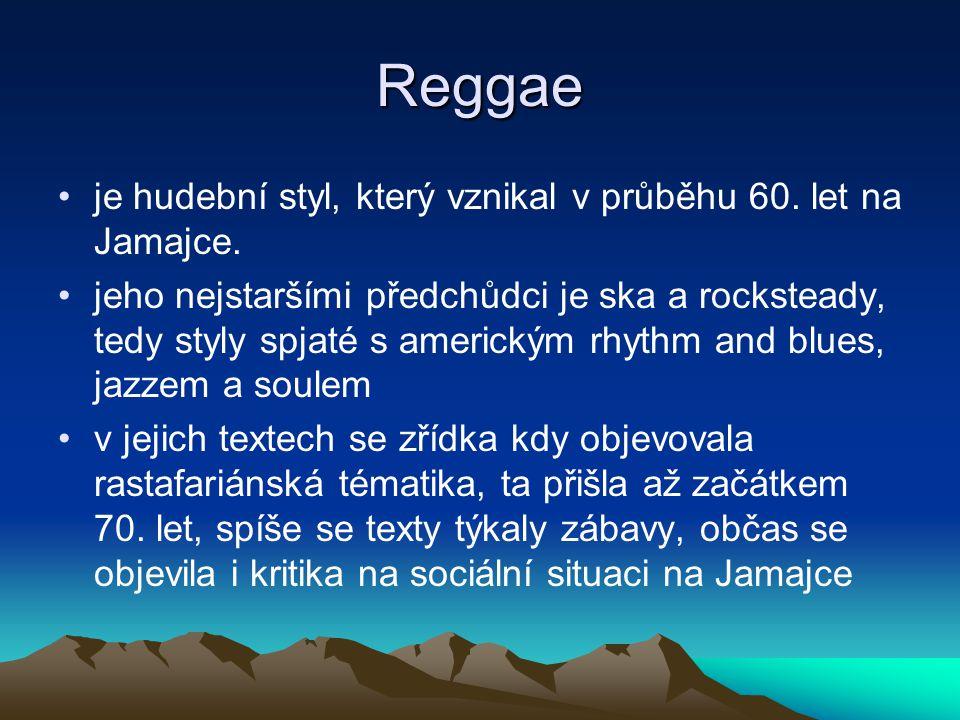 Reggae je hudební styl, který vznikal v průběhu 60.