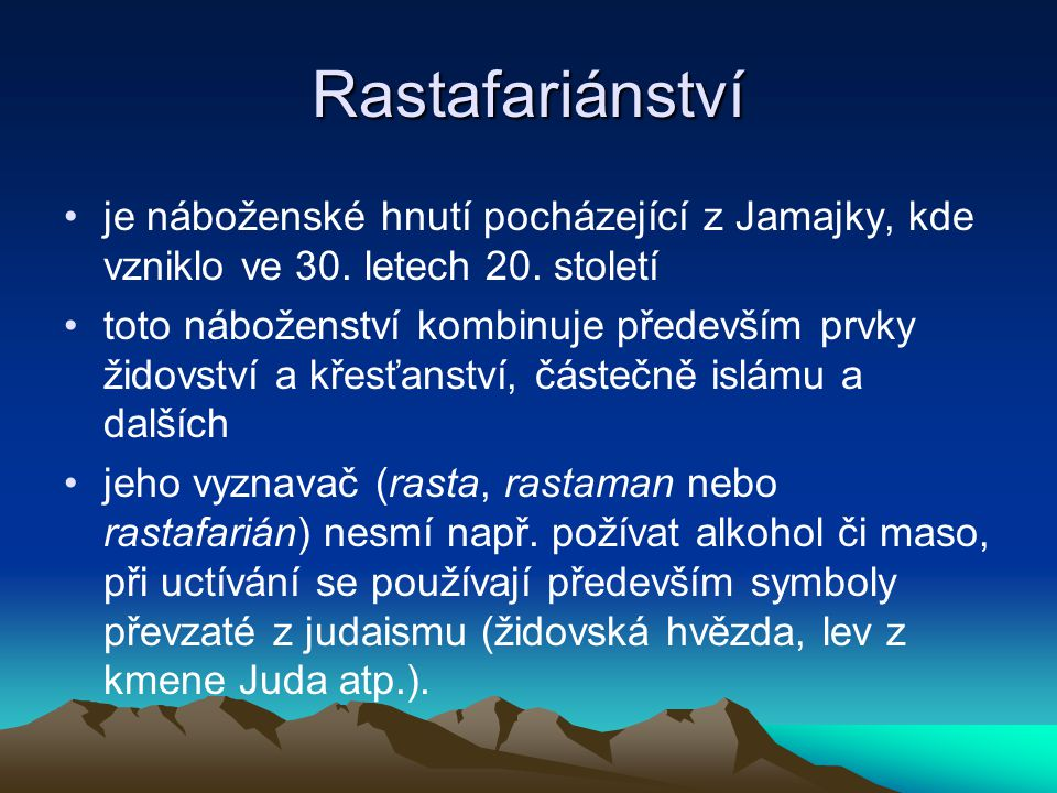 Rastafariánství je náboženské hnutí pocházející z Jamajky, kde vzniklo ve 30.
