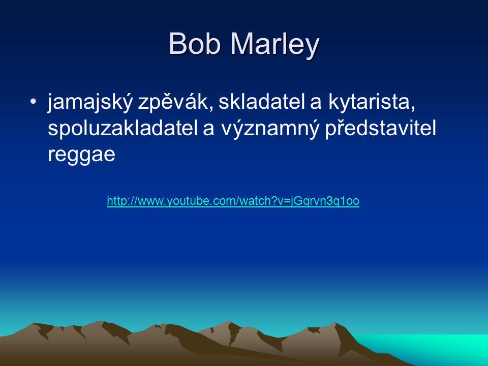 Bob Marley jamajský zpěvák, skladatel a kytarista, spoluzakladatel a významný představitel reggae http://www.youtube.com/watch?v=jGqrvn3q1oo