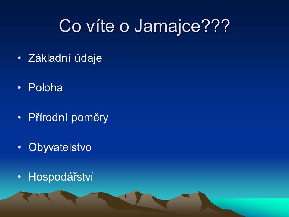 Co víte o Jamajce??? Základní údaje Poloha Přírodní poměry Obyvatelstvo Hospodářství