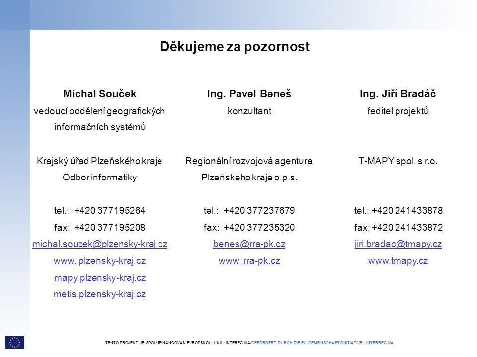 Děkujeme za pozornost Michal Souček vedoucí oddělení geografických informačních systémů Krajský úřad Plzeňského kraje Odbor informatiky tel.: +420 377195264 fax: +420 377195208 michal.soucek@plzensky-kraj.cz www.