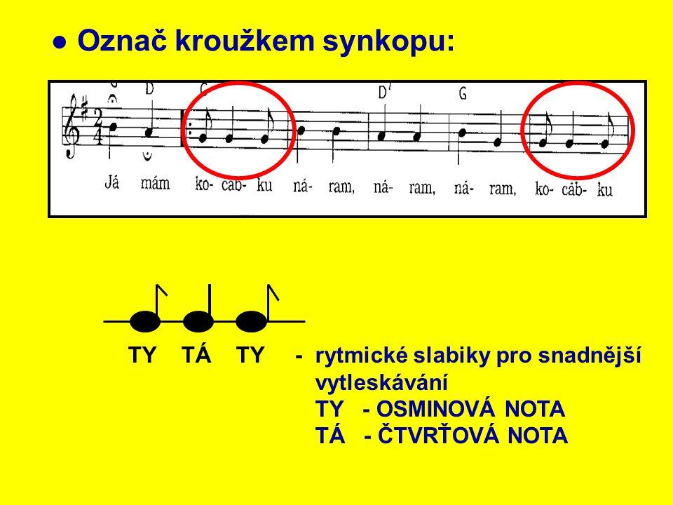 Doplň rytmické slabiky a cvičení vytleskej: TÁ TÁ TÁ TÁ TÁ TÁ TY TÁ TY TÁ TÁ TÁ TÁ TY TÁ TY TÁ TÁ TY TÁ TY TÁ TÁ TÁ TÁ TÁ TÁ TY TÁ TY