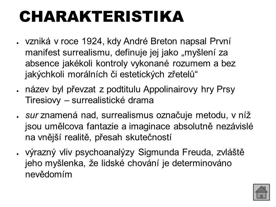"""CHARAKTERISTIKA ● vzniká v roce 1924, kdy André Breton napsal První manifest surrealismu, definuje jej jako """"myšlení za absence jakékoli kontroly vyko"""