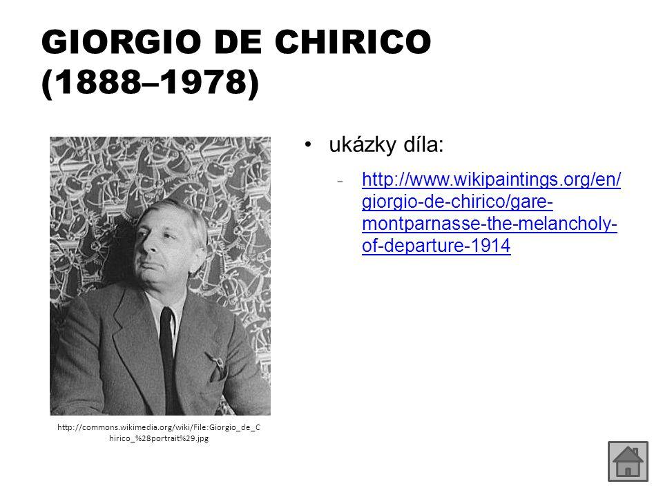 GIORGIO DE CHIRICO (1888–1978) http://commons.wikimedia.org/wiki/File:Giorgio_de_C hirico_%28portrait%29.jpg ukázky díla: ₋ http://www.wikipaintings.o