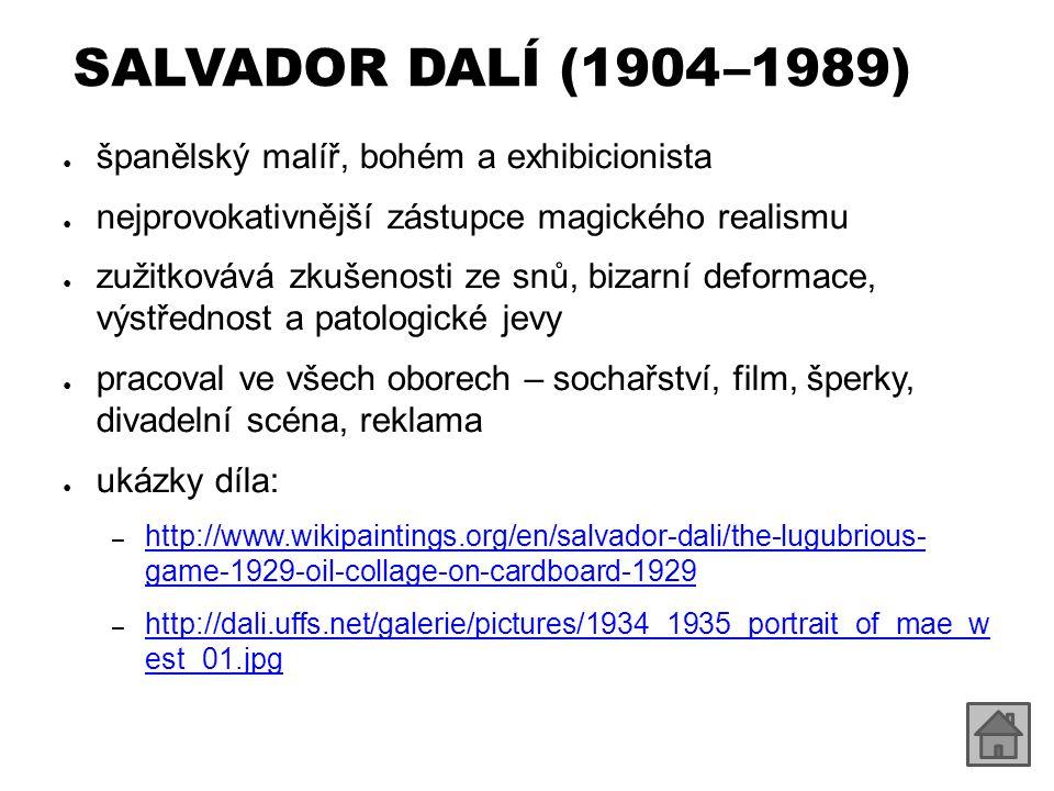 SALVADOR DALÍ (1904 –1989) ● španělský malíř, bohém a exhibicionista ● nejprovokativnější zástupce magického realismu ● zužitkovává zkušenosti ze snů,
