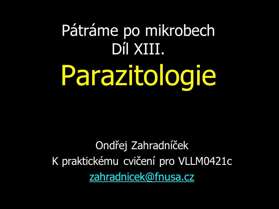 Pátráme po mikrobech Díl XIII. Parazitologie Ondřej Zahradníček K praktickému cvičení pro VLLM0421c zahradnicek@fnusa.cz
