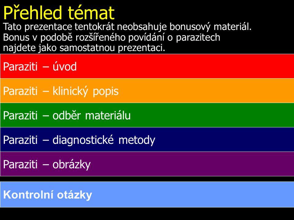 Přehled témat Paraziti – úvod Paraziti – klinický popis Paraziti – odběr materiálu Paraziti – diagnostické metody Paraziti – obrázky Tato prezentace tentokrát neobsahuje bonusový materiál.
