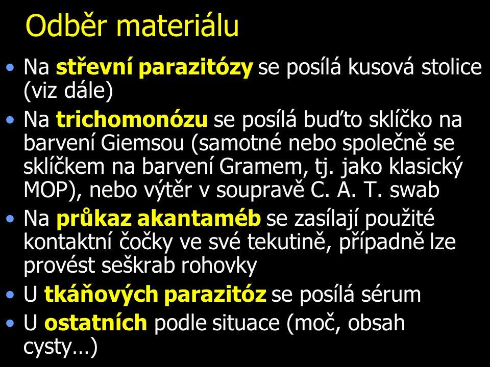 Odběr materiálu Na střevní parazitózy se posílá kusová stolice (viz dále) Na trichomonózu se posílá buďto sklíčko na barvení Giemsou (samotné nebo spo